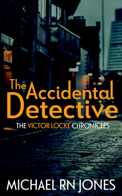 The Accidental Detective: The Victor Locke Chronicles